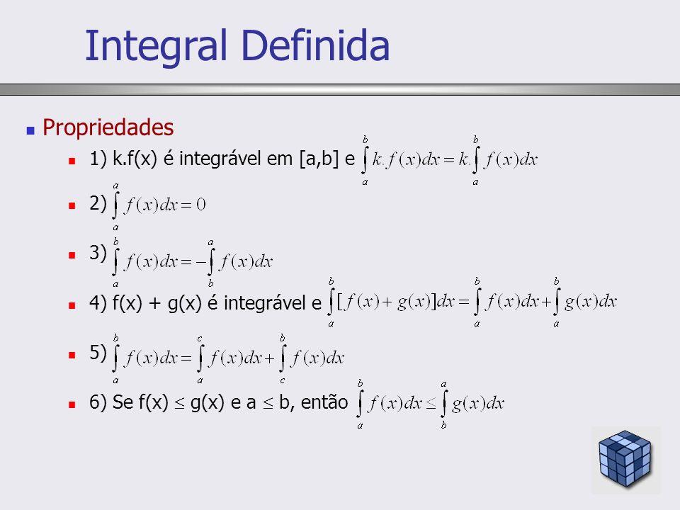 Integral Definida Propriedades 1) k.f(x) é integrável em [a,b] e 2) 3)